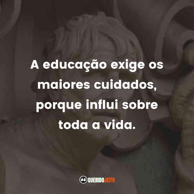 """""""A educação exige os maiores cuidados, porque influi sobre toda a vida."""" Sêneca Frases"""