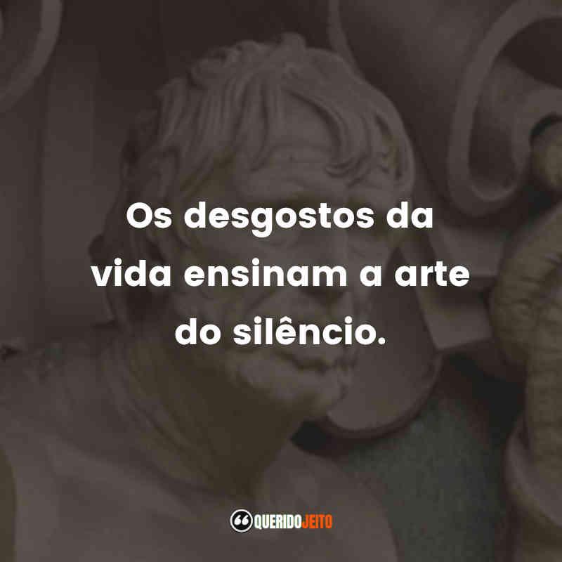 """""""Os desgostos da vida ensinam a arte do silêncio."""""""