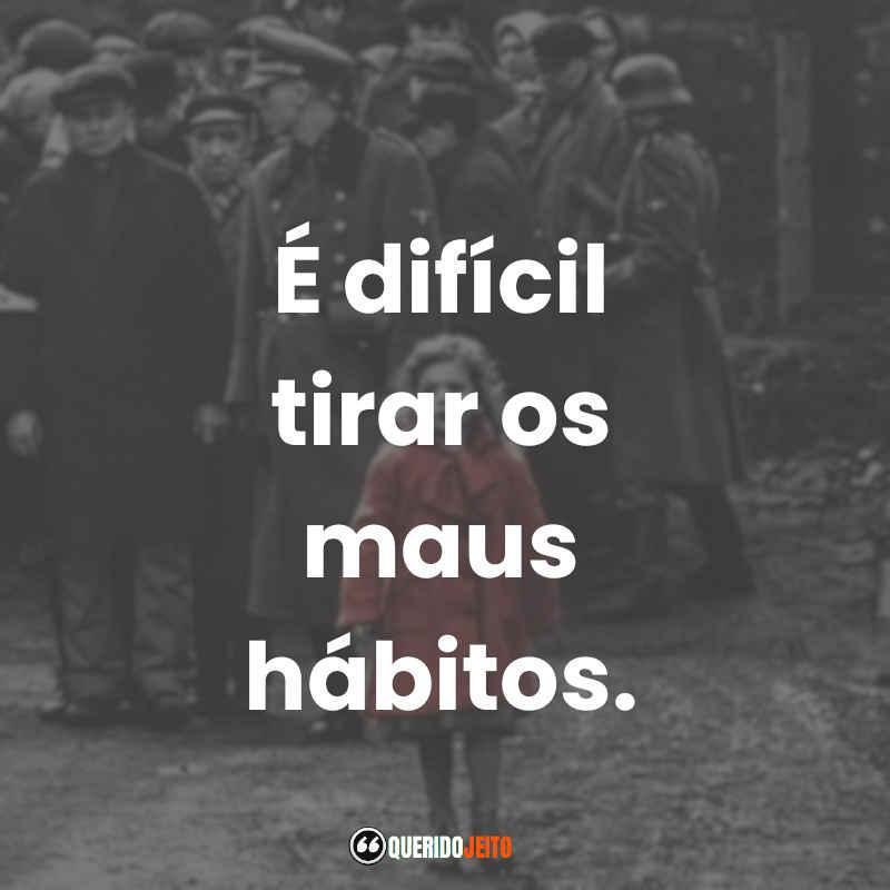 """É difícil tirar os maus hábitos."""