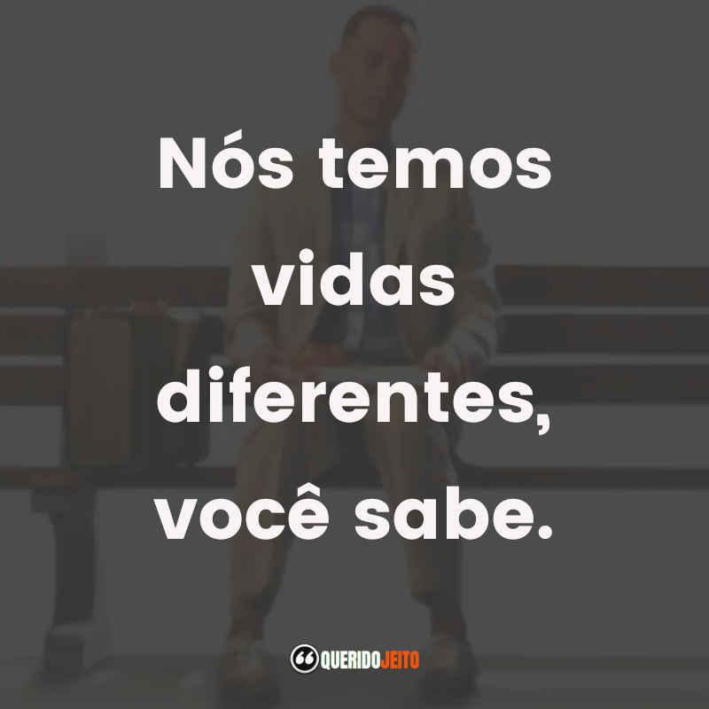 """""""Nós temos vidas diferentes, você sabe."""""""