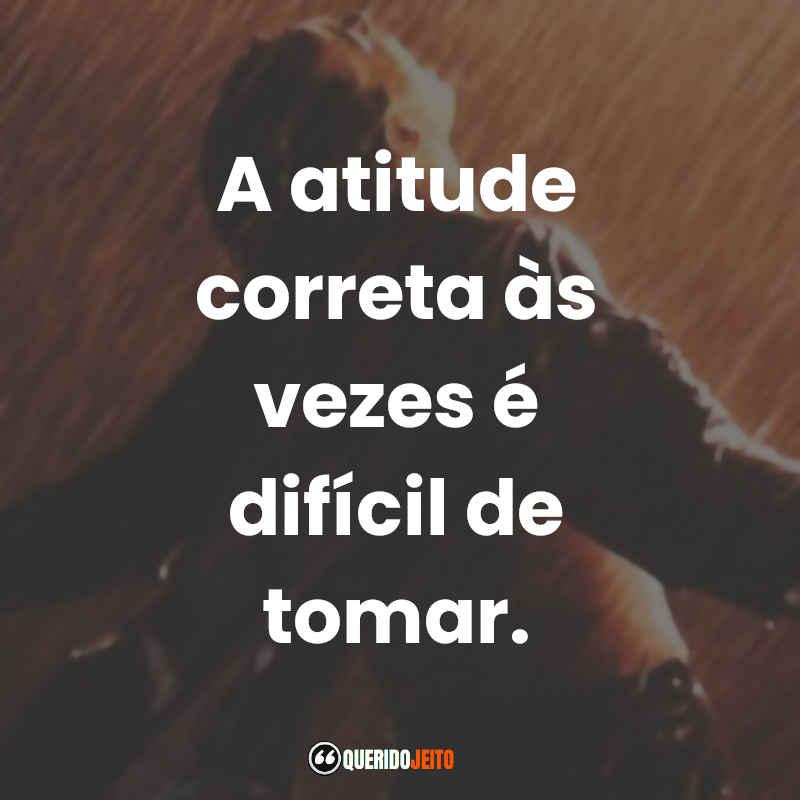 """""""A atitude correta às vezes é difícil de tomar."""" Frases Um Sonho de Liberdade"""