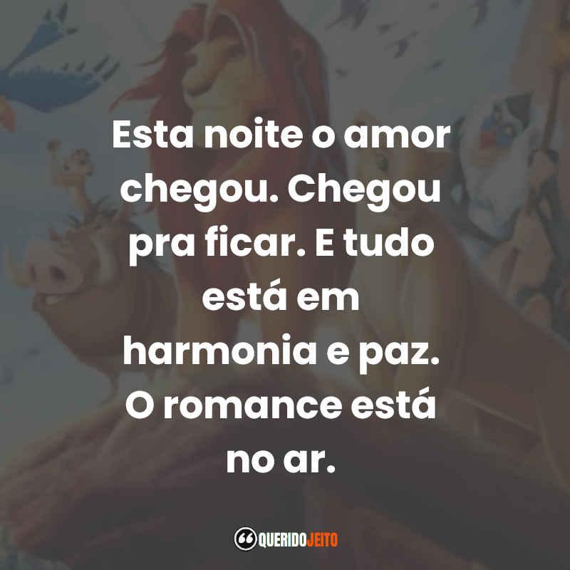 """""""Esta noite o amor chegou. Chegou pra ficar. E tudo está em harmonia e paz. O romance está no ar."""" Frases O Rei Leão tumblr"""