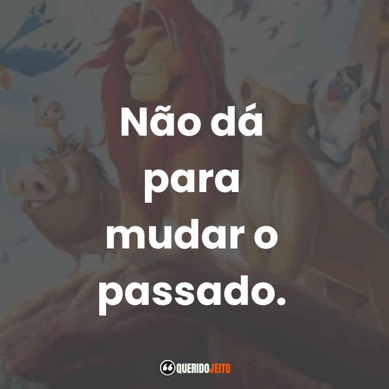 """""""Não dá para mudar o passado."""" Frases Scar O Rei Leão"""