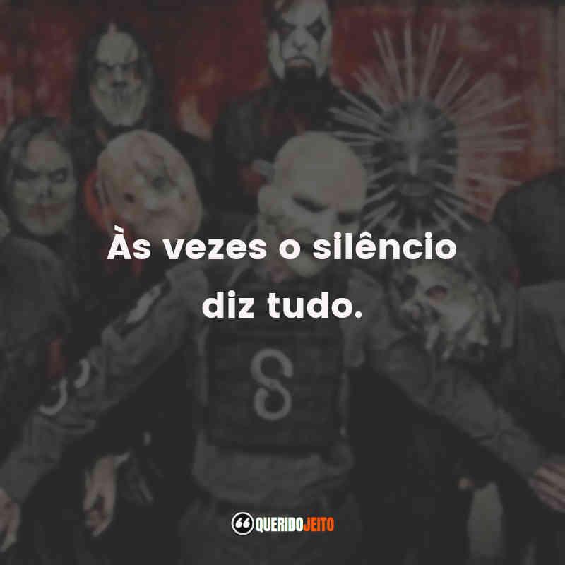 """""""Às vezes o silêncio diz tudo."""" Slipknot Frases"""