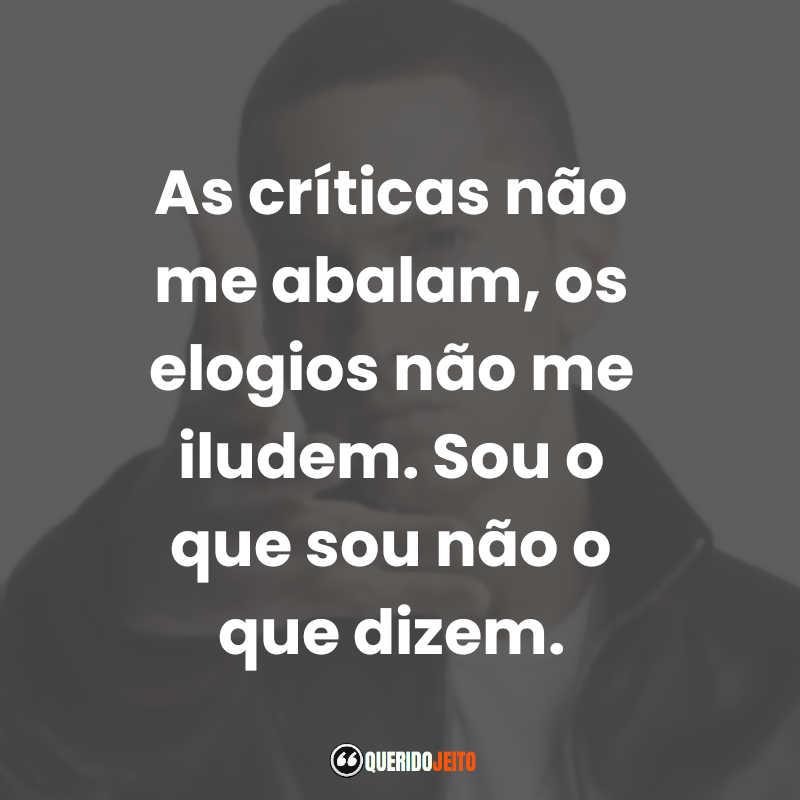 """""""As críticas não me abalam, os elogios não me iludem. Sou o que sou não o que dizem."""" Frases Eminem"""