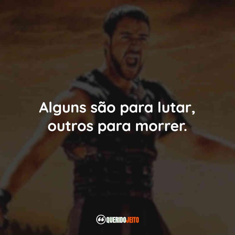 """""""Alguns são para lutar, outros para morrer."""" Gladiador Frases tumblr"""