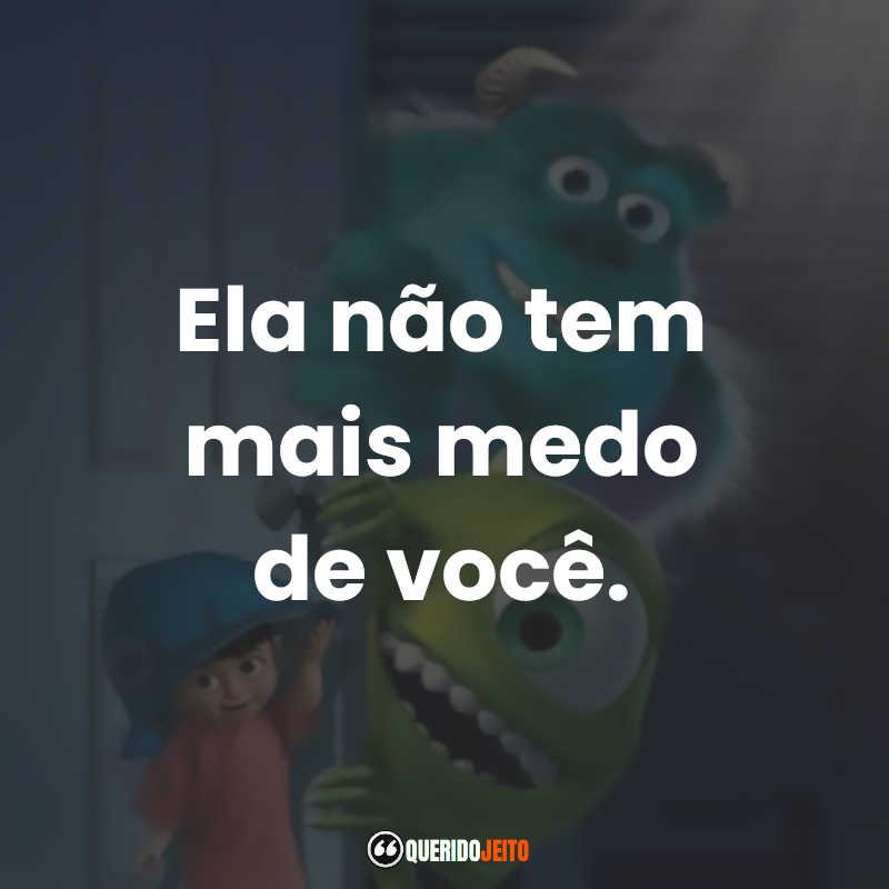 """""""Ela não tem mais medo de você."""" Monstros SA Frases"""