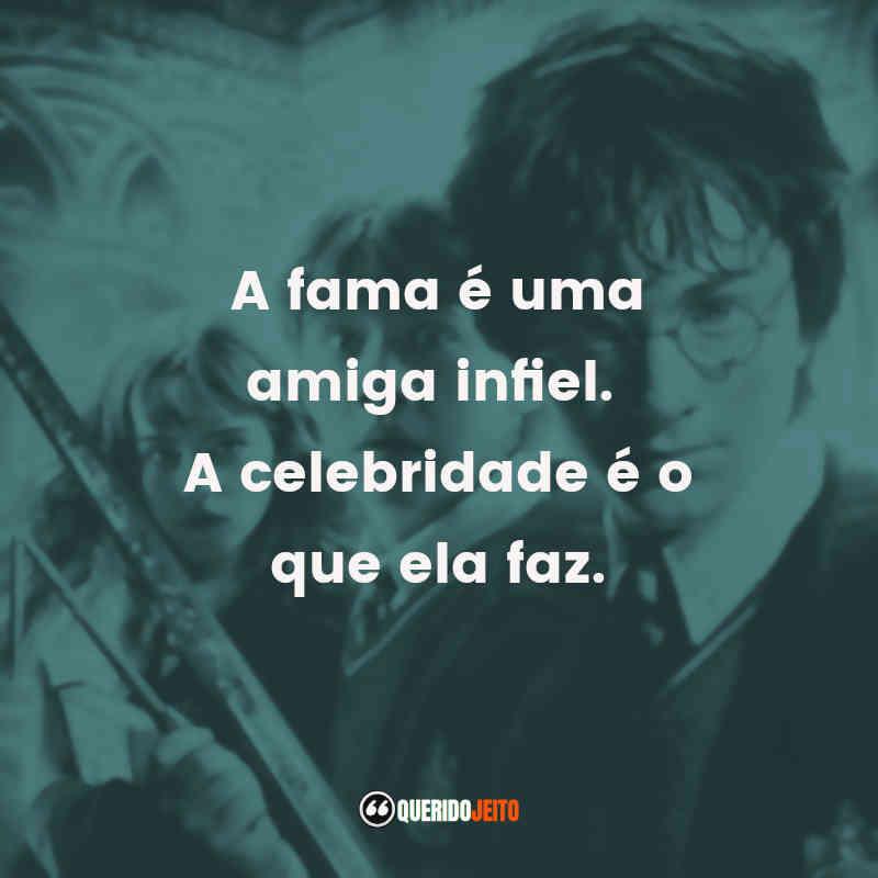 """""""A fama é uma amiga infiel. A celebridade é o que ela faz."""" Frases Harry Potter e a Câmara Secreta"""