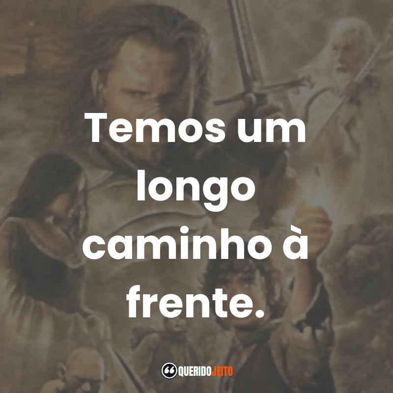 """""""Temos um longo caminho à frente."""" Frases Aragorn O Senhor dos Anéis O Retorno do Rei"""