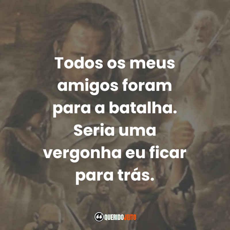 """""""Todos os meus amigos foram para a batalha. Seria uma vergonha eu ficar para trás."""" Frases Legolas O Senhor dos Anéis O Retorno do Rei"""