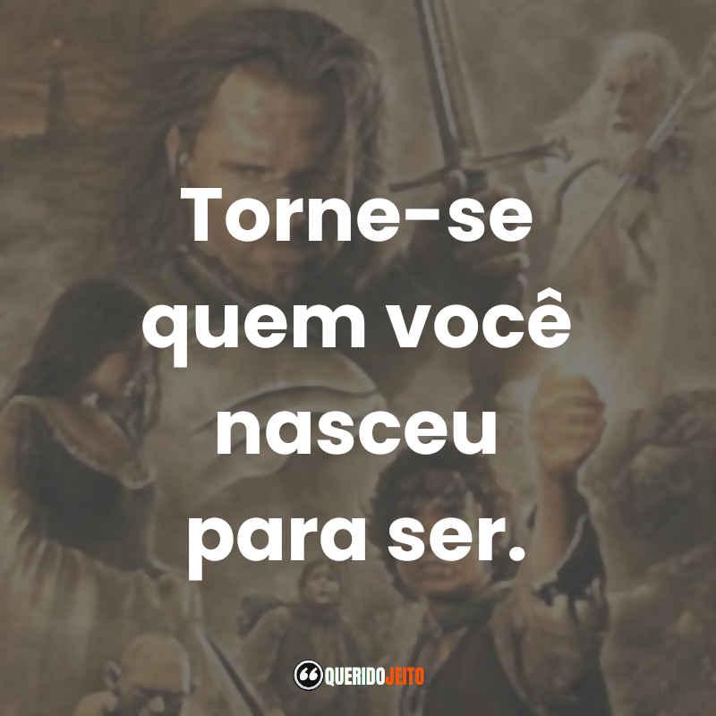 """""""Torne-se quem você nasceu para ser."""" Frases Peregrin O Senhor dos Anéis O Retorno do Rei"""