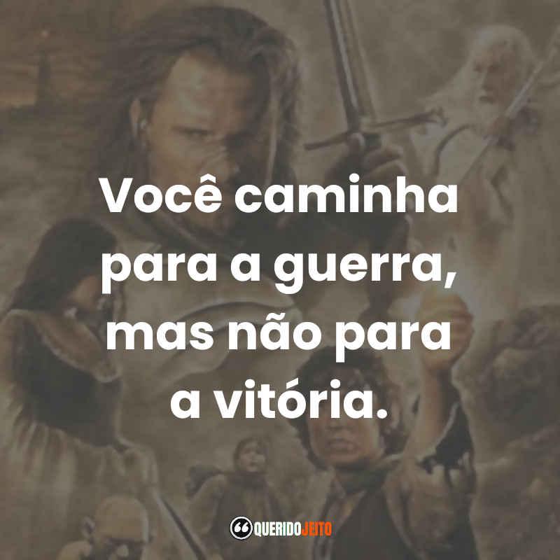 """""""Você caminha para a guerra, mas não para a vitória."""""""