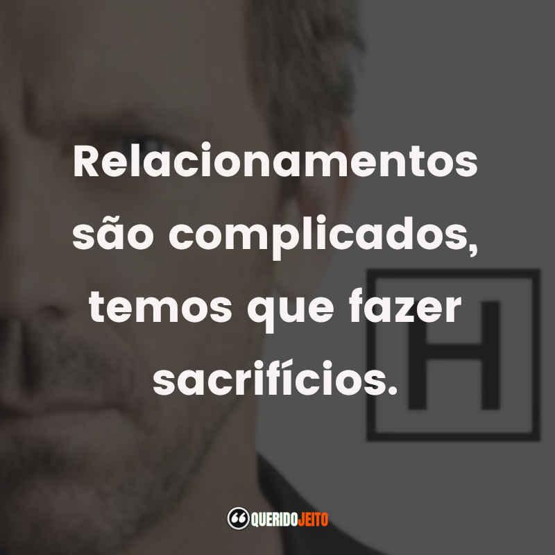 """""""Relacionamentos são complicados, temos que fazer sacrifícios."""""""