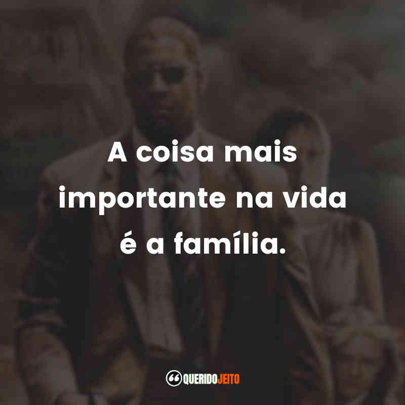 """""""A coisa mais importante na vida é a família."""" Frases Chamas da Vingança"""