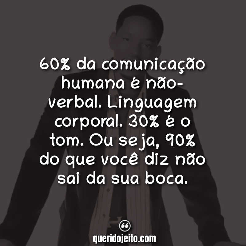 """""""60% da comunicação humana é não-verbal. Linguagem corporal. 30% é o tom. Ou seja, 90% do que você diz não sai da sua boca."""" Frases Hitch Conselheiro Amoroso"""