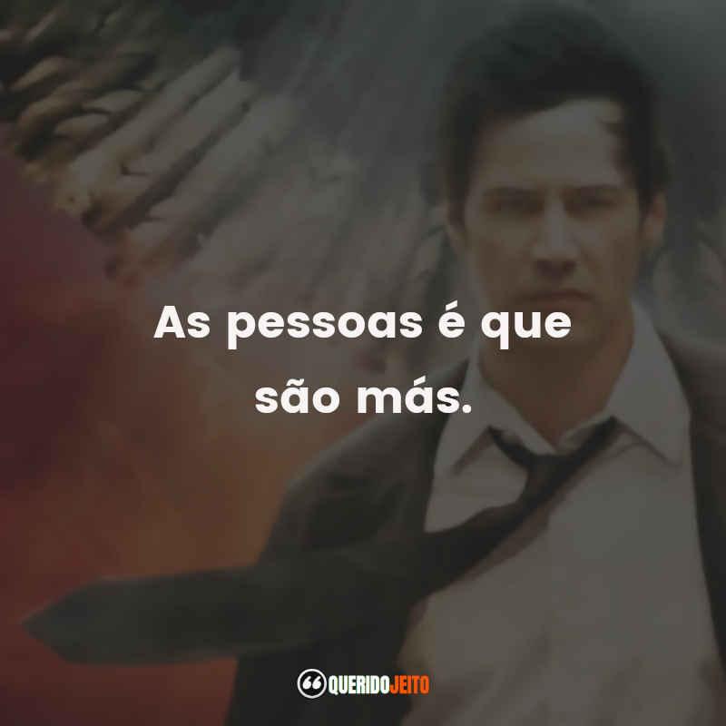 """""""As pessoas é que são más."""" Frases Constantine Filme"""