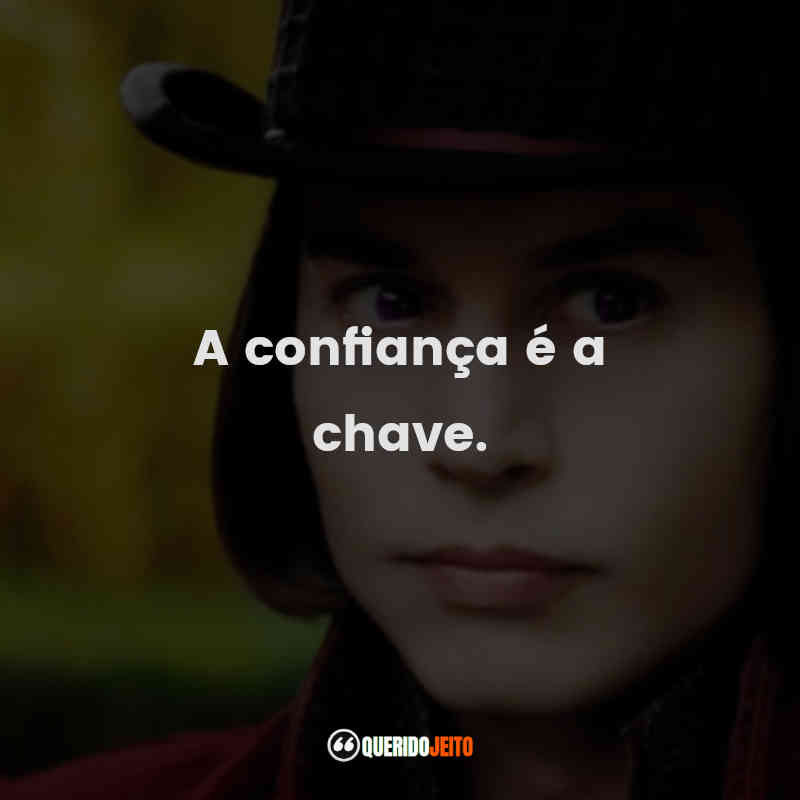 """""""A confiança é a chave."""" Frases do Filme A Fantástica Fábrica de Chocolate"""