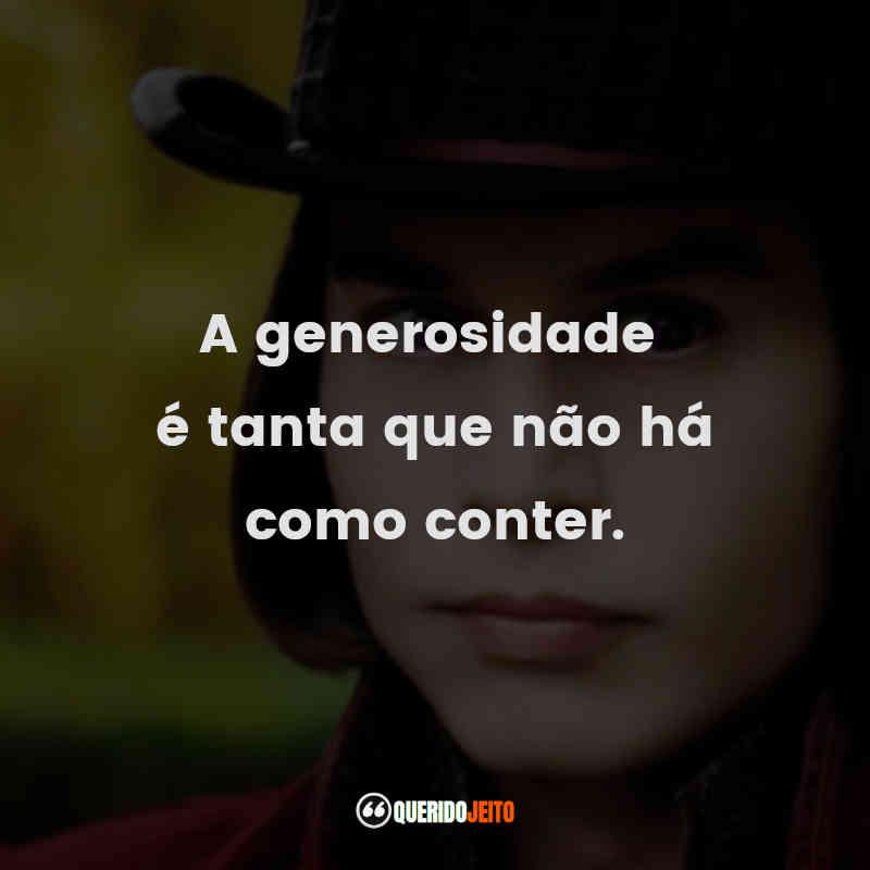 """""""A generosidade é tanta que não há como conter."""" Frases do Filme A Fantástica Fábrica de Chocolate"""