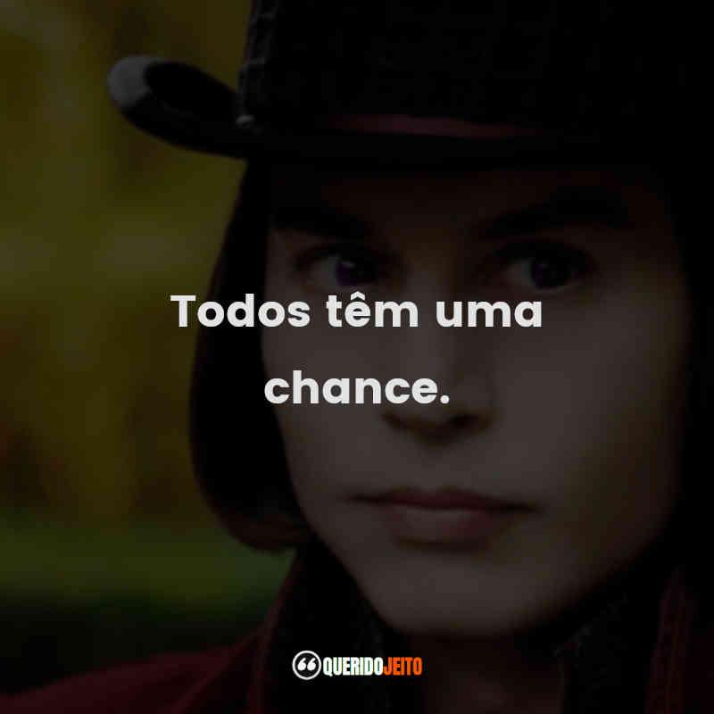 """""""Todos têm uma chance."""""""