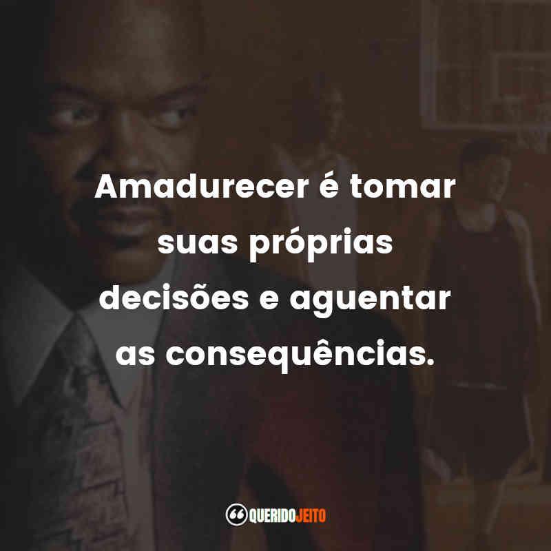 """""""Amadurecer é tomar suas próprias decisões e aguentar as consequências."""" Coach Carter - Treino para a Vida Frases"""