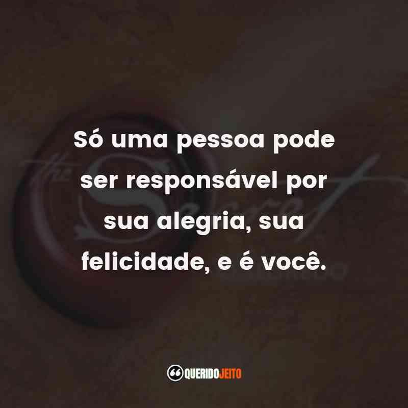 """""""Só uma pessoa pode ser responsável por sua alegria, sua felicidade, e é você."""""""
