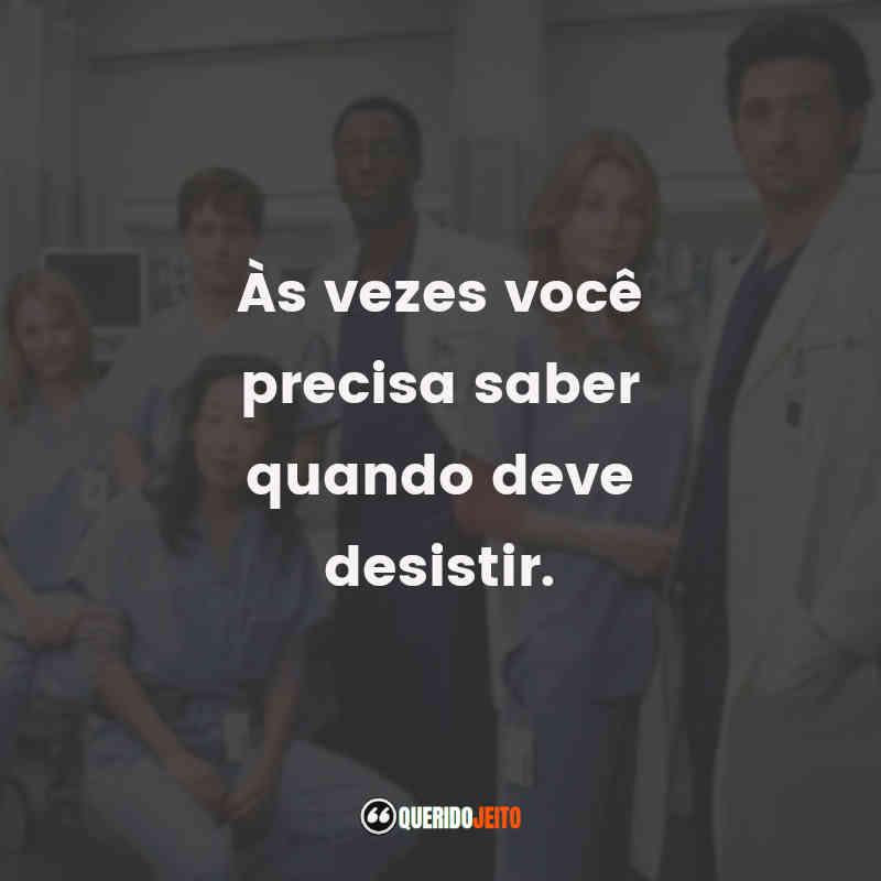 """""""Às vezes você precisa saber quando deve desistir."""" Frases de Grey's Anatomy 4"""