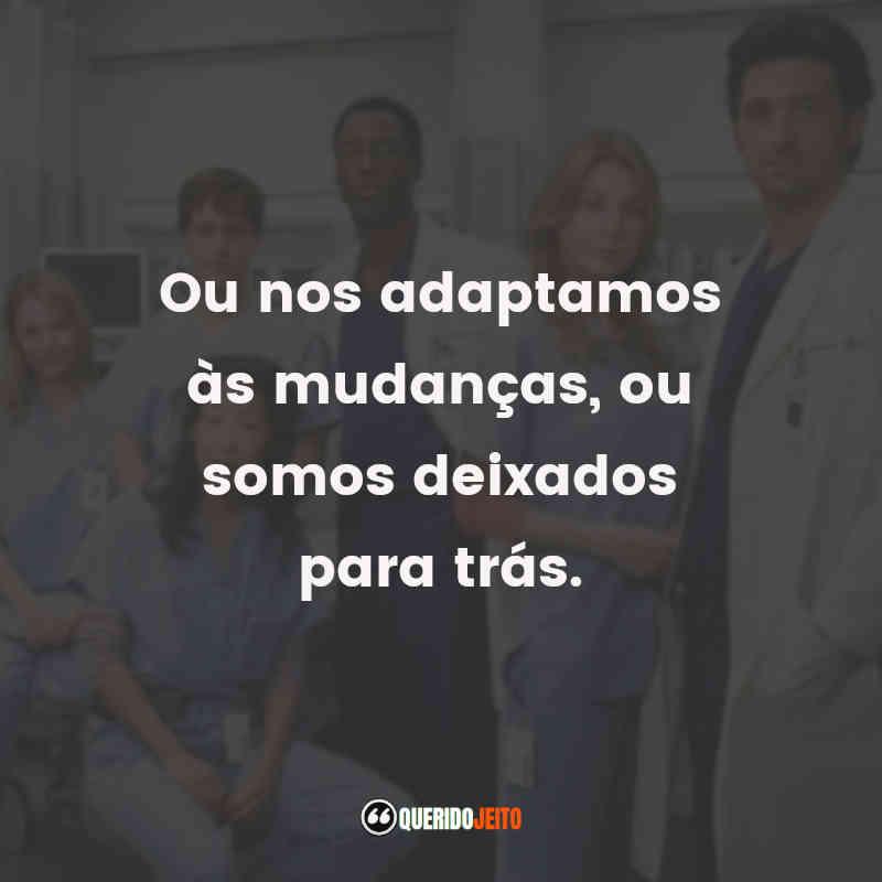 """""""Ou nos adaptamos às mudanças, ou somos deixados para trás."""" Frases da quarta temporada de Grey's Anatomy"""