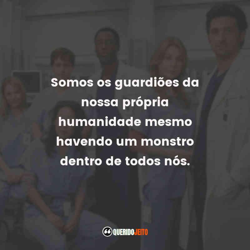 """""""Somos os guardiões da nossa própria humanidade mesmo havendo um monstro dentro de todos nós."""" Frases Dra. Meredith Grey"""