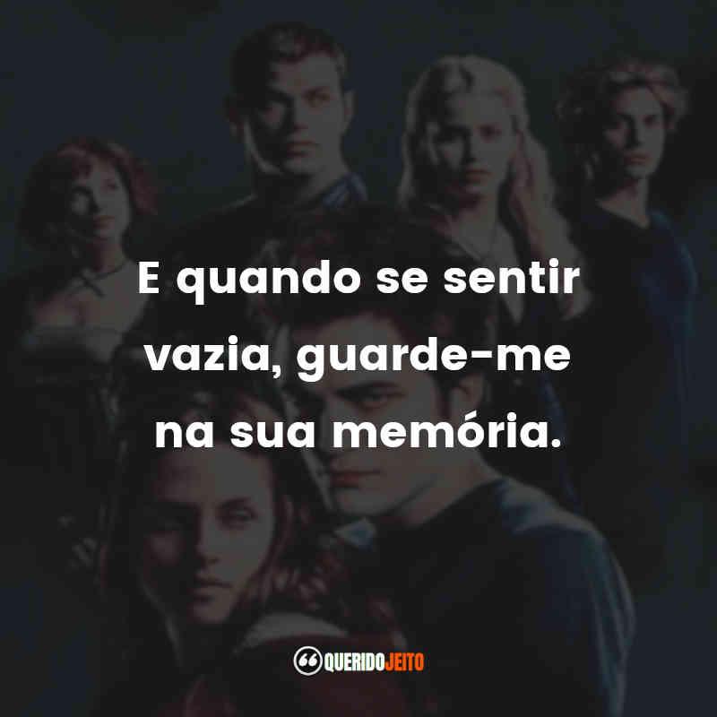 """""""E quando se sentir vazia, guarde-me na sua memória."""" Frases da Bella Filme Crepúsculo"""