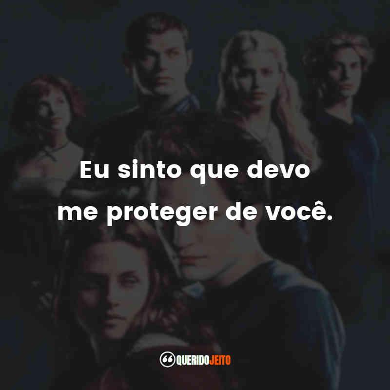 """""""Eu sinto que devo me proteger de você."""""""