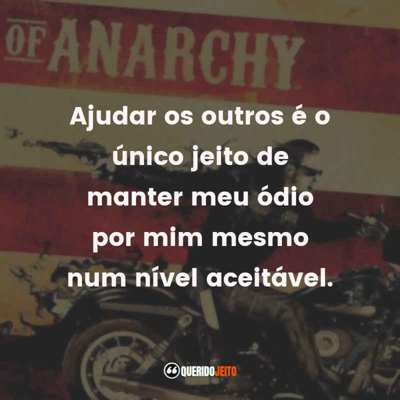"""""""Ajudar os outros é o único jeito de manter meu ódio por mim mesmo num nível aceitável."""" Sons of Anarchy - 2ª Temporada Frases"""