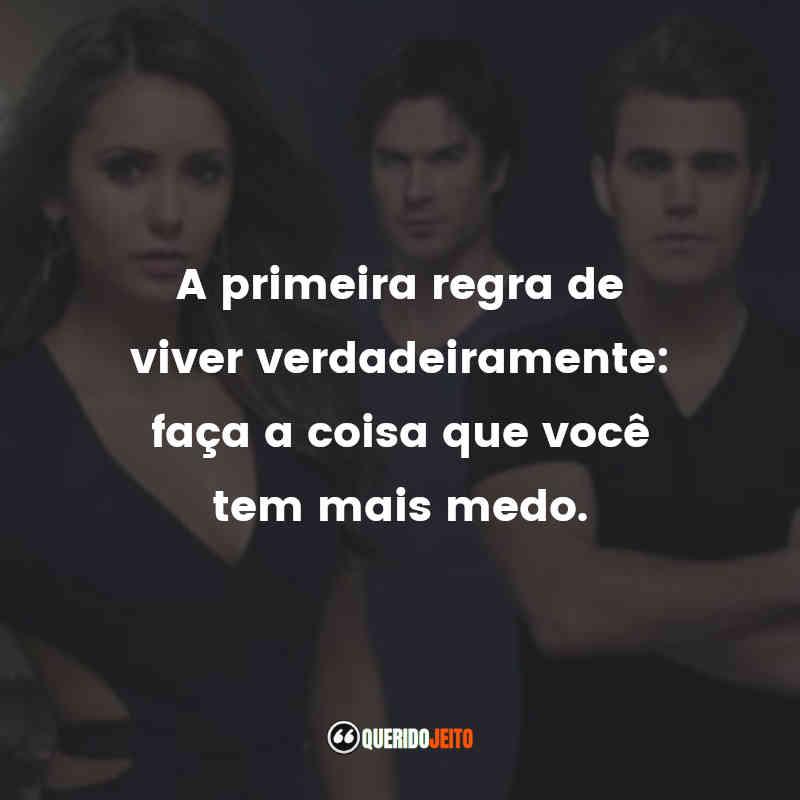 """""""A primeira regra de viver verdadeiramente: faça a coisa que você tem mais medo."""" Frases do The Vampire Diaries"""