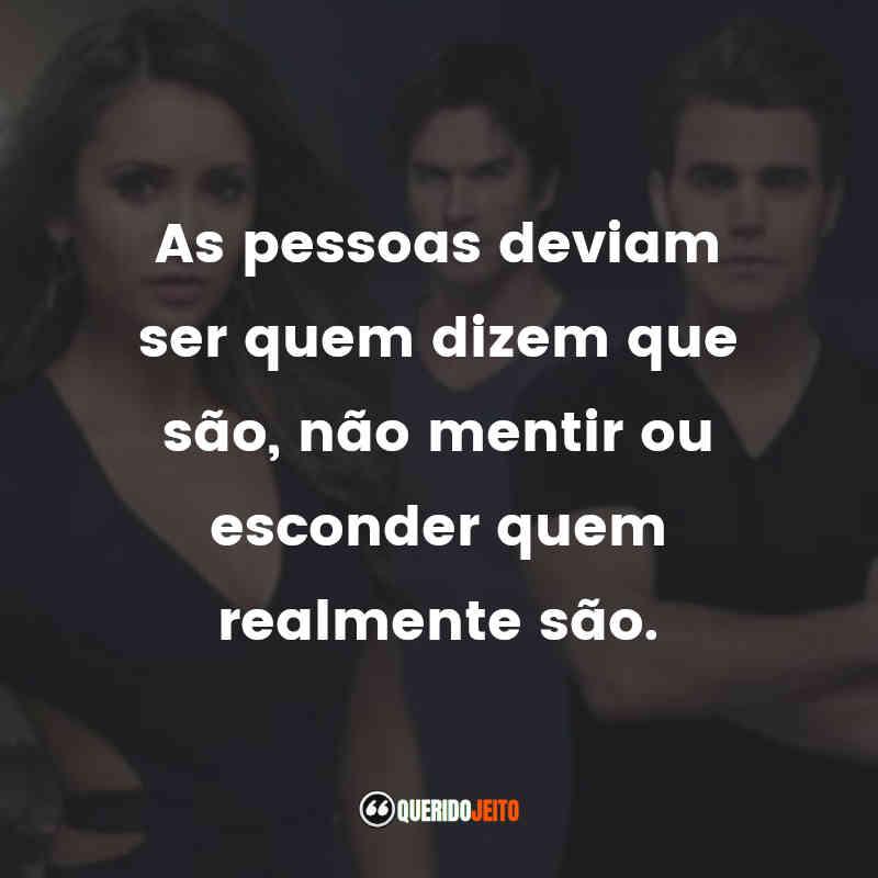 """""""As pessoas deviam ser quem dizem que são, não mentir ou esconder quem realmente são."""" Frases do Damon de The Vampire Diaries"""