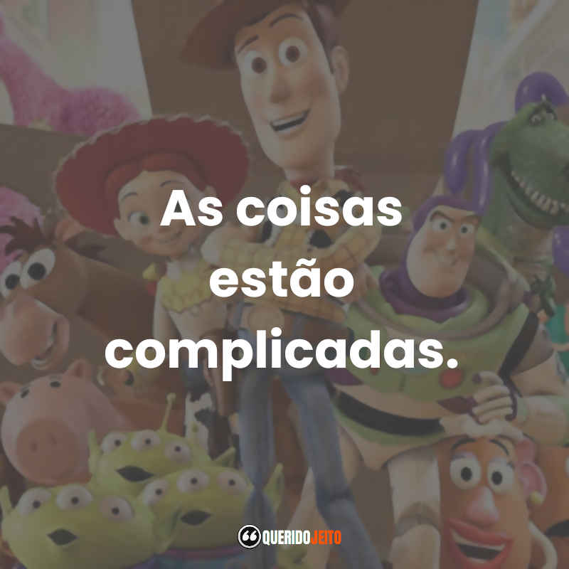 """""""As coisas estão complicadas."""" Frases Toy Story 3"""