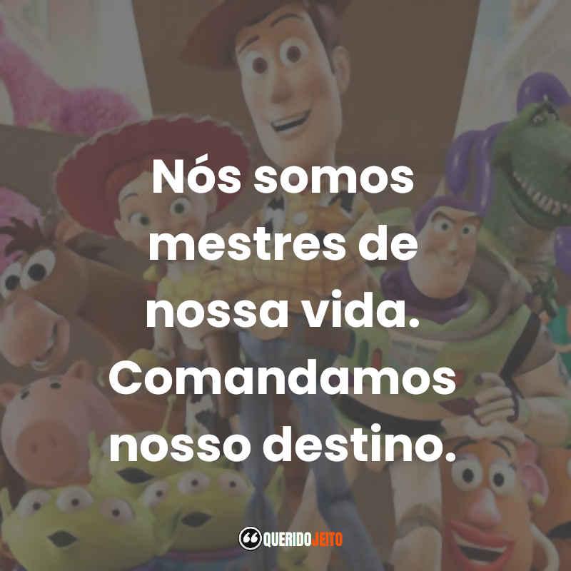 """""""Nós somos mestres de nossa vida. Comandamos nosso destino."""" Frases Woody"""