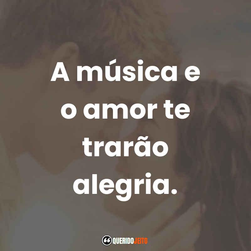 """""""A música e o amor te trarão alegria."""" Frases A Última Música"""