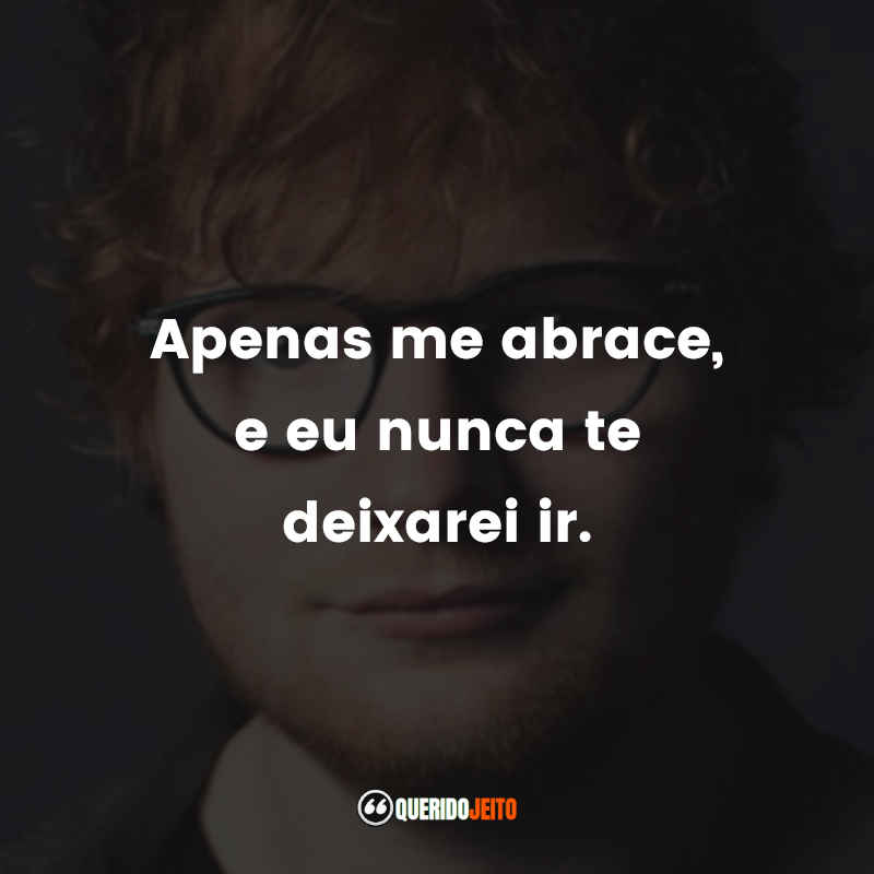 Ed Sheeran Frases