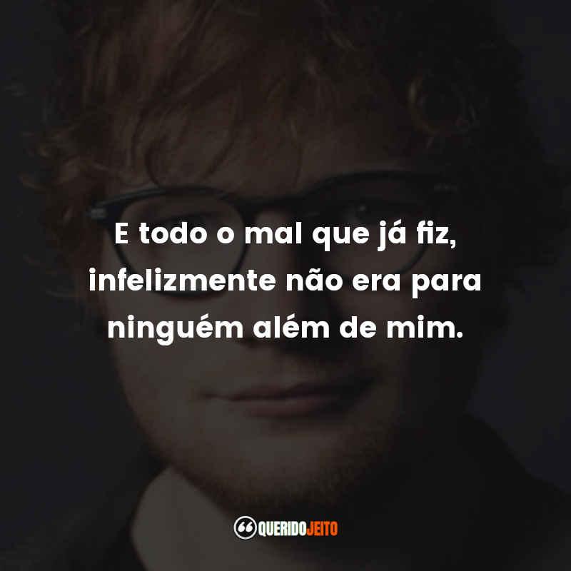 Frases de Músicas do Ed Sheeran