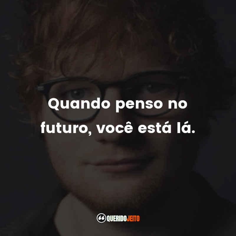 Ed Sheeran Trechos de Músicas