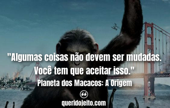 Frases Planeta dos Macacos: A Origem, Frases Rise of the Planet of the Apes, Frases Will Rodman, Frases Bright Eyes,