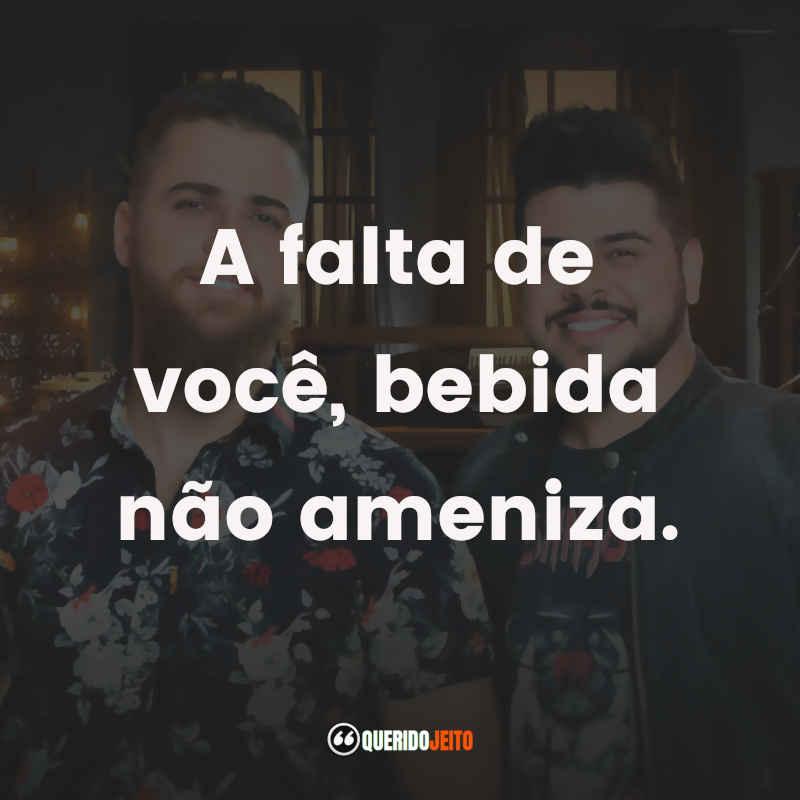 """""""A falta de você, bebida não ameniza."""" Frases Zé Neto e Cristiano"""