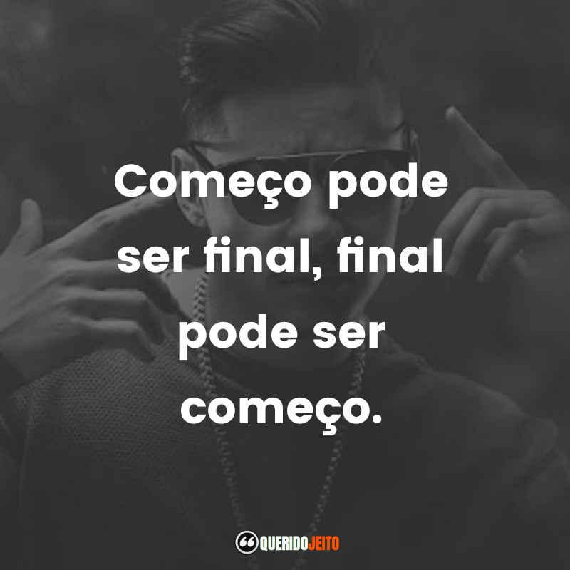 """""""Começo pode ser final, final pode ser começo."""""""