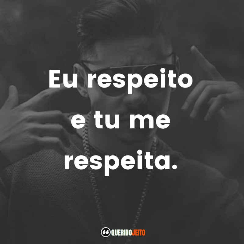 """""""Eu respeito e tu me respeita."""""""