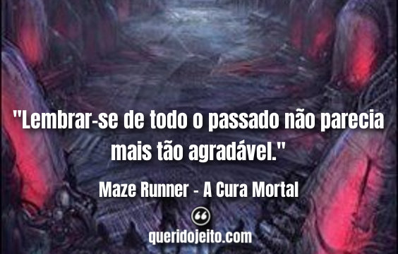 Frases Maze Runner - A Cura Mortal tumblr, Frases James Dashner, Frases Cruel,