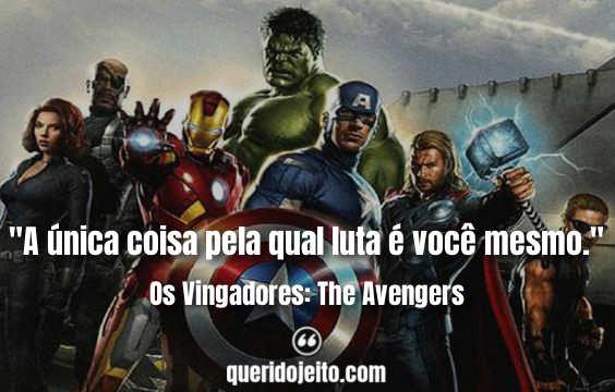 Frases Os Vingadores: The Avengers.