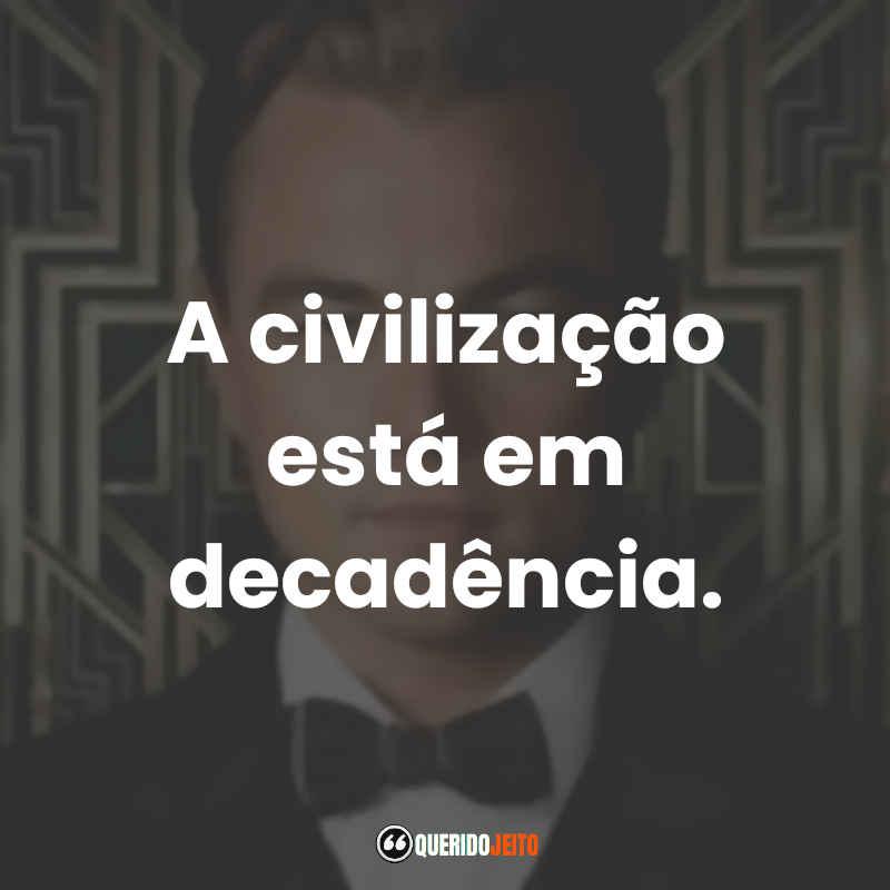 """""""A civilização está em decadência."""" Frases O Grande Gatsby"""