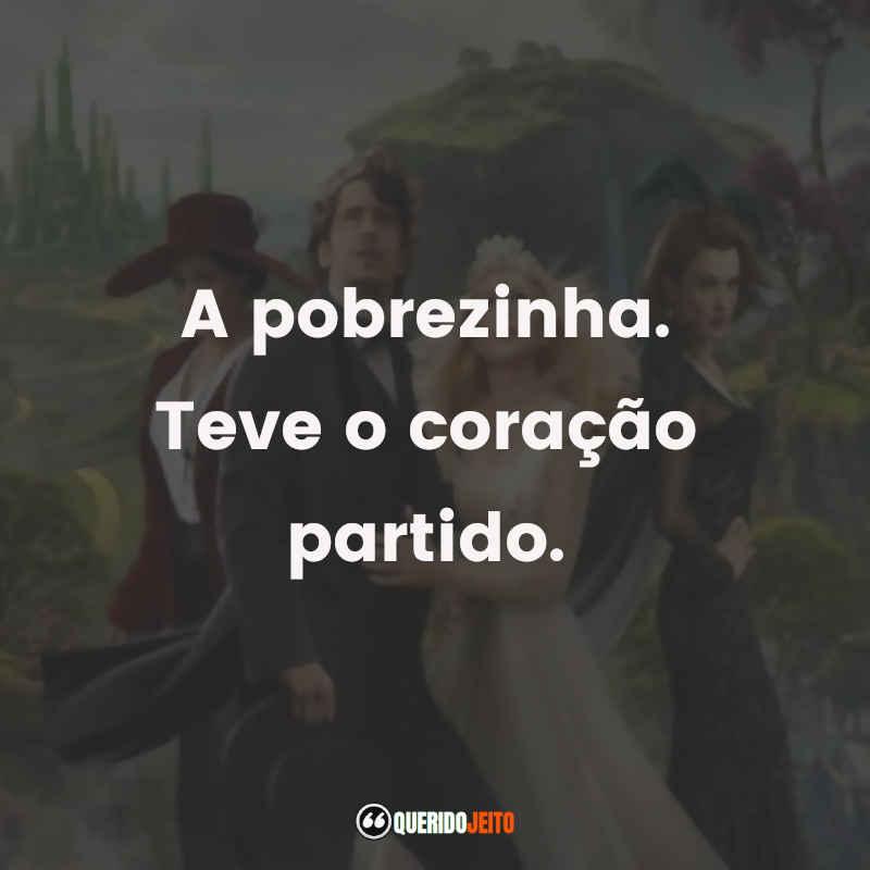 """""""A pobrezinha. Teve o coração partido."""" Oz: Mágico e Poderoso Frases"""