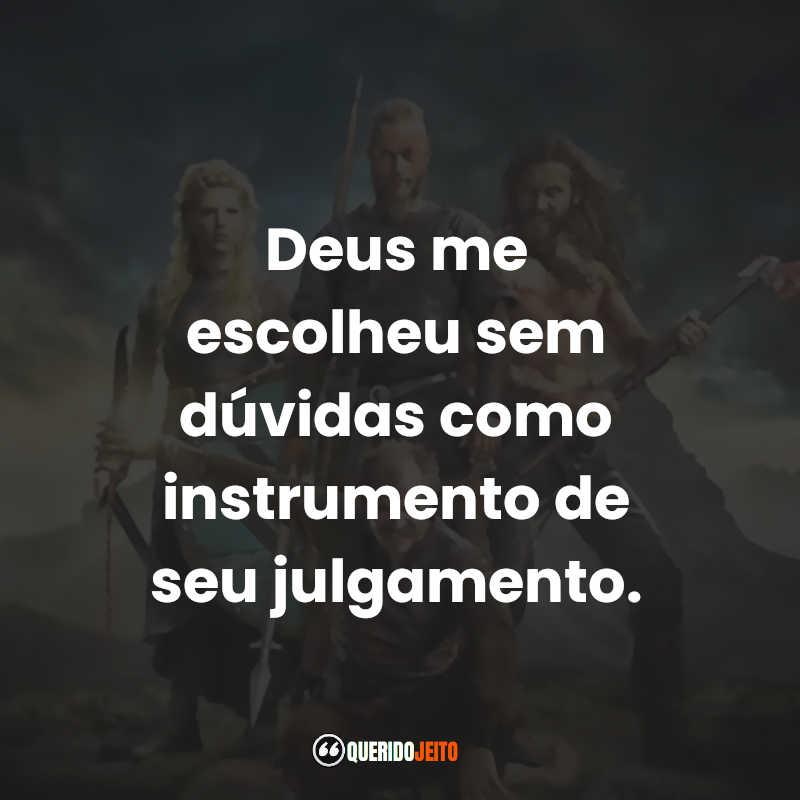 """""""Deus me escolheu sem dúvidas como instrumento de seu julgamento."""" Frases do Ragnar Lothbrok Série Vikings"""