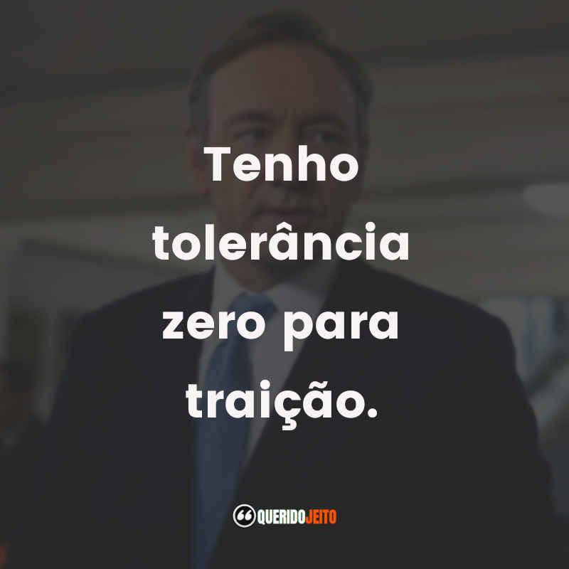 """""""Tenho tolerância zero para traição."""""""