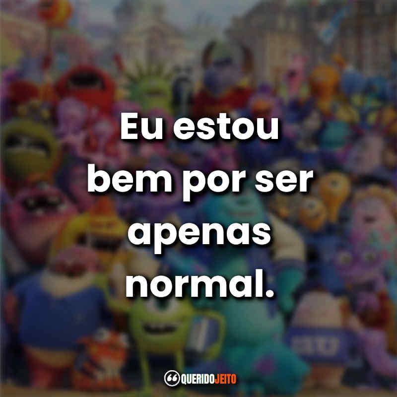 """""""Eu estou bem por ser apenas normal."""""""